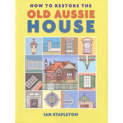 How to Restore the Old Aussie House  This practical guide contains a wealth of useful information about understanding and maintaining old houses.  $39.95