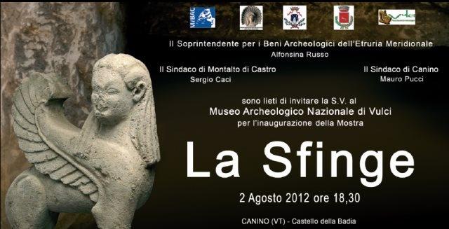 """Canino (Viterbo) - Museo Archeologico Nazionale di Vulci - Mostra """"La Sfinge"""" fino al 31 ottobre 2012 - Altre info su http://www.tesoridellazio.it/news.php?tit=Canino+%28VT%29+-+Mostra+de+La+sfinge+a+Vulci#"""