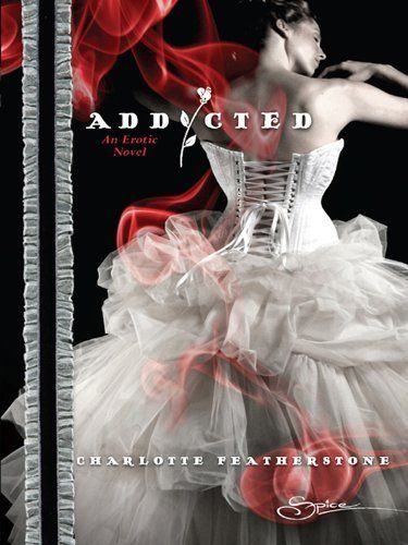 Addicted by Charlotte Featherstone - this book hit me ...