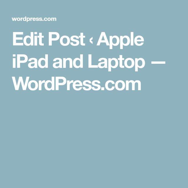 Edit Post ‹ Apple iPad and Laptop — WordPress.com