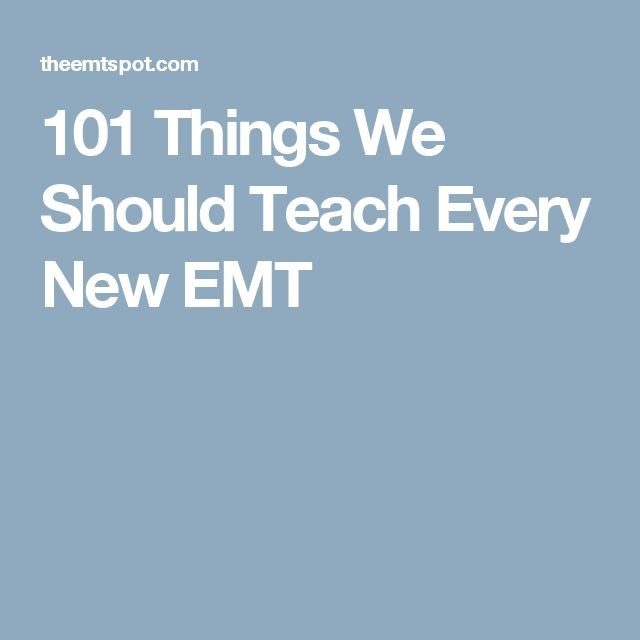 101 Things We Should Teach Every New EMT