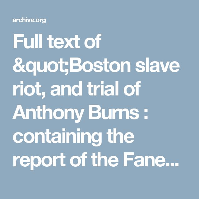 "Full text of ""Boston slave riot, and trial of Anthony Burns : containing the report of the Faneuil Hall meeting, the murder of Batchelder, Theodore Parker's lesson for the day, speeches of counsel on both sides, corrected by themselves, verbatim report of Judge Loring's decision, and, a detailed account of the embarkation"""