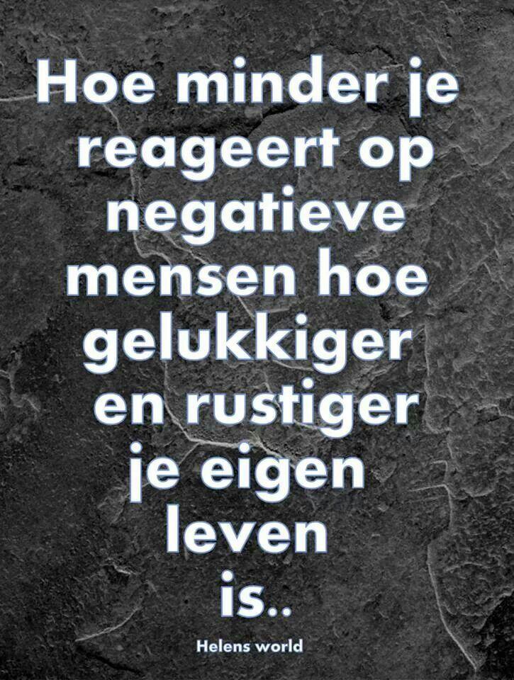 Hoe minder je reageert op negatieve mensen, hoe gelukkiger en rustiger je leven is............