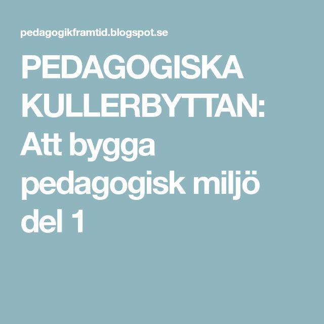 PEDAGOGISKA KULLERBYTTAN: Att bygga pedagogisk miljö del 1