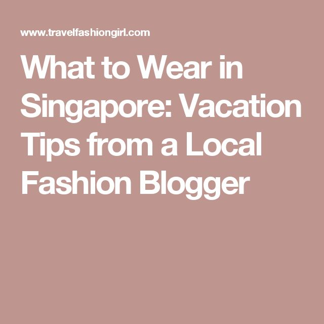 What to Wear in Singapore: Vacation Tips from a Local Fashion Blogger