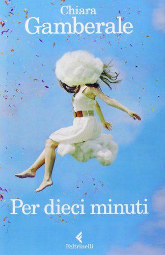 Per dieci minuti di Chiara Gamberale http://www.amazon.it/dp/8807030713/ref=cm_sw_r_pi_dp_pw4xub1MEPD7Y