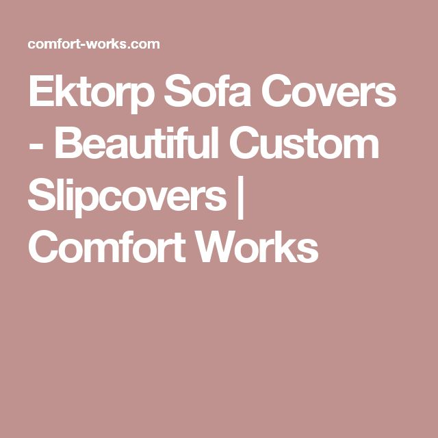 Ektorp Sofa Covers - Beautiful Custom Slipcovers | Comfort Works