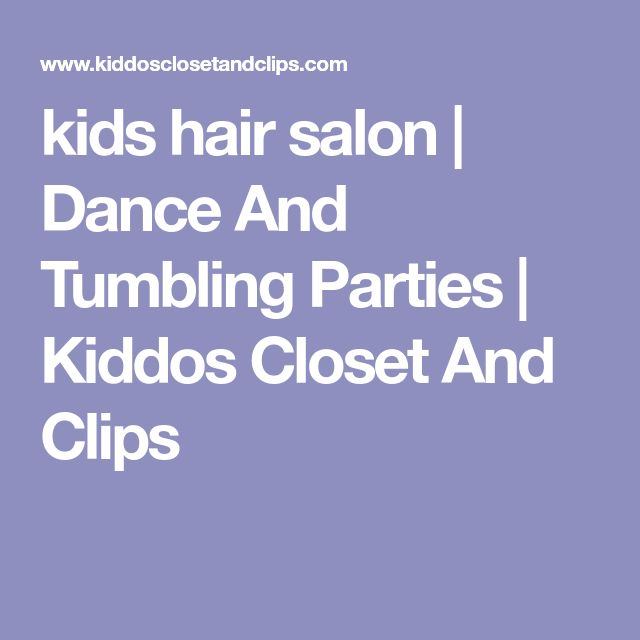 kids hair salon | Dance And Tumbling Parties | Kiddos Closet And Clips
