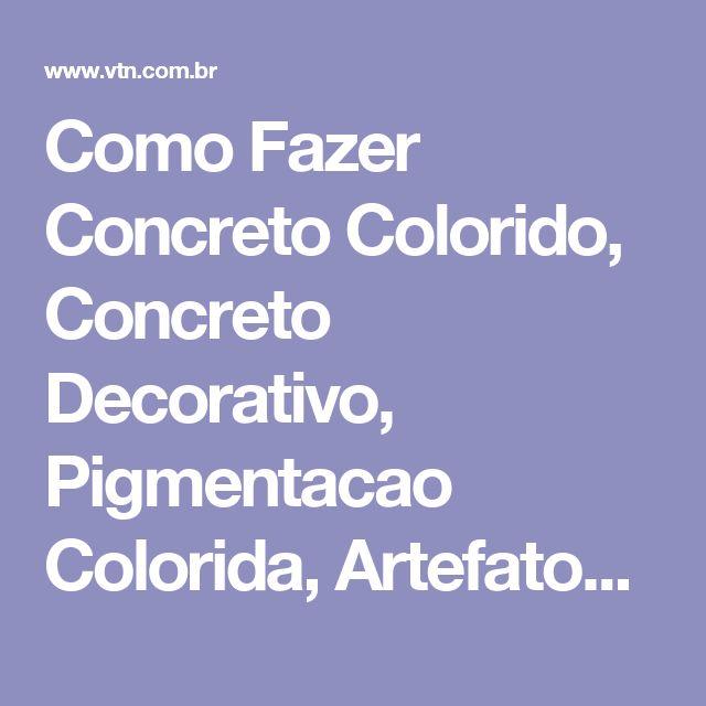 Como Fazer Concreto Colorido, Concreto Decorativo, Pigmentacao Colorida, Artefatos de Concreto, Lajes, Postes de Concreto, Bancos de Concreto, Mesas de concreto, Mourao de Concreto, Pre moldados, Pre Fabricados, Concregrama, Pisograma, Guias de concreto, Telhas de concreto