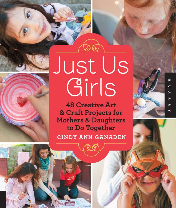 Just Us Girls: 48 Creative art and craft projects for mothers and daughters to do together