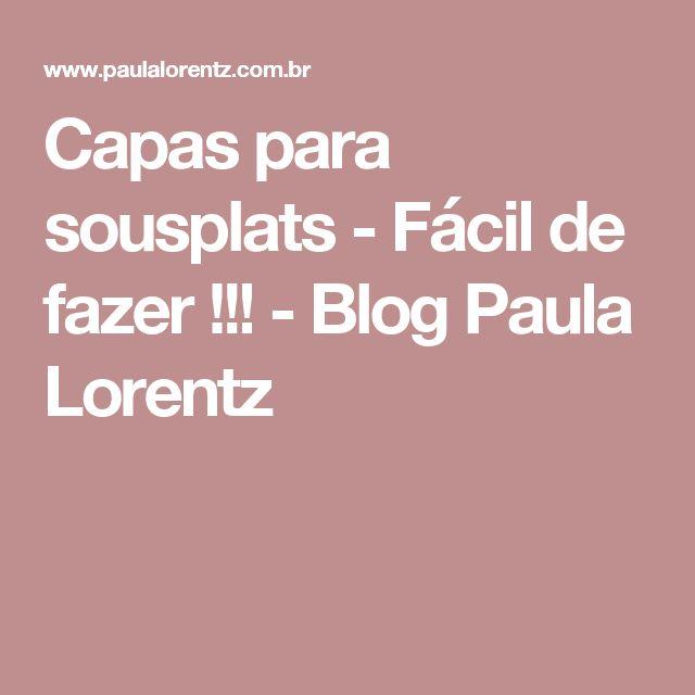 Capas para sousplats - Fácil de fazer !!! - Blog Paula Lorentz