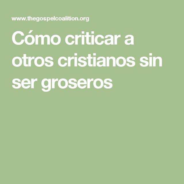 Cómo criticar a otros cristianos sin ser groseros