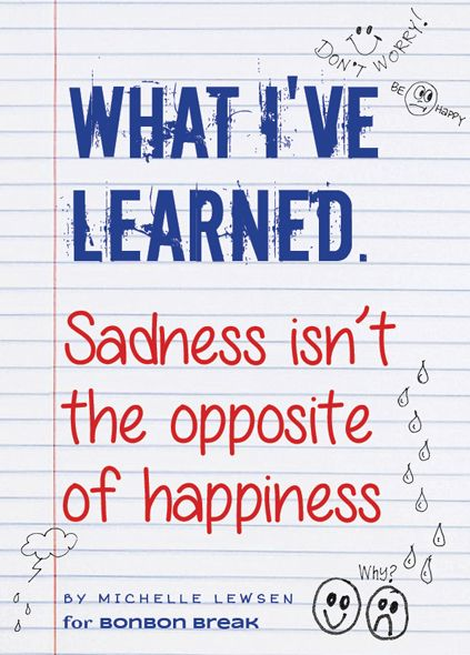 What I've Learned: Sadness isn't the Opposite of Happiness