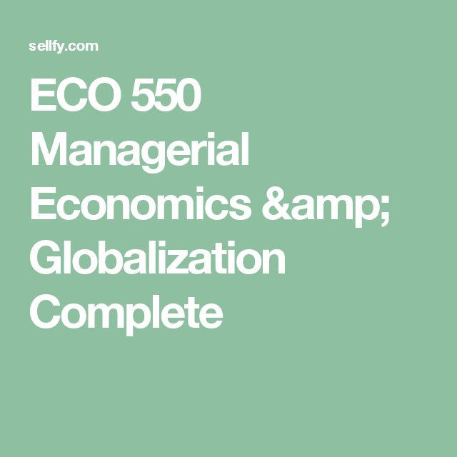 ECO 550 Managerial Economics & Globalization Complete