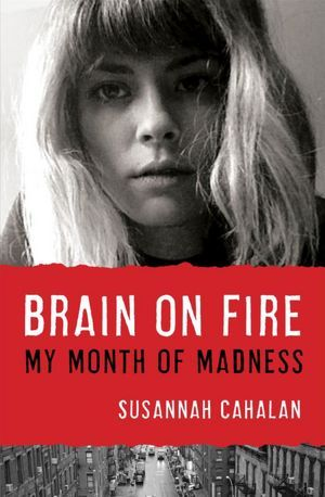 Brain on Fire: My Month of Madness- Read this in a day- very captivating. So scary that this really happened to her.