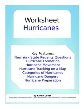 Worksheet - HurricanesThis is a 23 question worksheet about hurricanes. These questions are all Earth Science Regents questions and some questions may require the use of the Earth Science Reference Tables.   Key topics included are: - Hurricane Formation - Hurricane Movement - Hurricane Tracking on a Map - Categories of Hurricanes - Hurricane Dangers - Hurricane Preparation