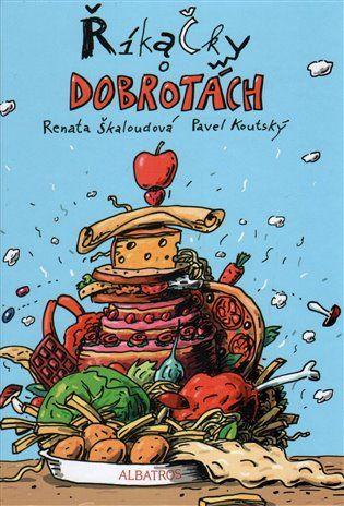 Říkačky o dobrotách - Renata Škaloudová | Kosmas.cz - internetové knihkupectví