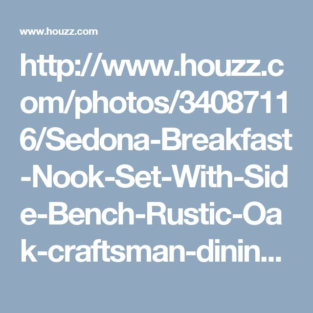 http://www.houzz.com/photos/34087116/Sedona-Breakfast-Nook-Set-With-Side-Bench-Rustic-Oak-craftsman-dining-sets