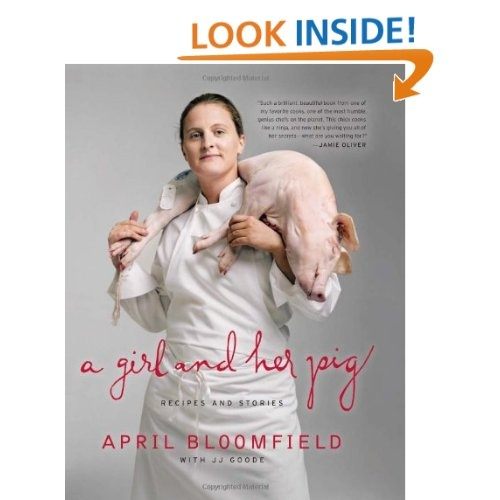 A Girl and Her Pig: Recipes and Stories April Bloomfield