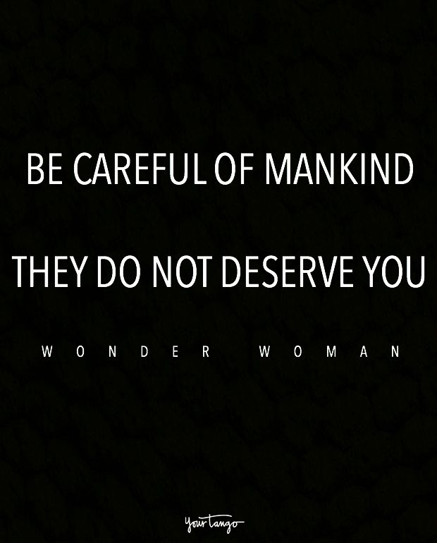 """Be careful of mankind. They do not deserve you."" — Wonder Woman"