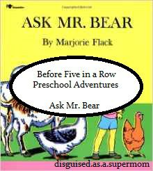 Next up on our adventures with Before Five in a Row is Ask Mr. Bear by Marjorie Flack. This is a cute story about a little boy who can't…