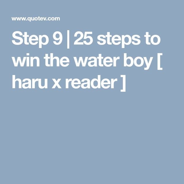 Step 9   25 steps to win the water boy [ haru x reader ]