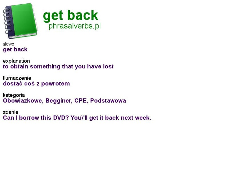 #phrasalverbs.pl, word: #get back, explanation: to obtain something that you have lost, translation: dostać coś z powrotem