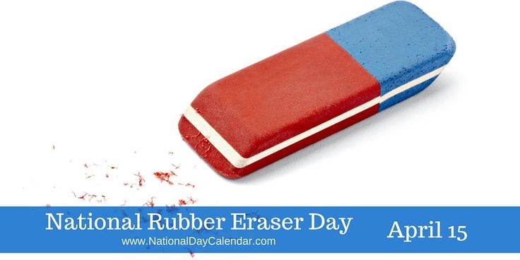 NATIONAL RUBBER ERASER DAY Annually observed on April 15 is National Rubber Eraser Day.  This day celebrates, recognizes and appreciates the invention of erasers.  Tablets of rubber (or wax) were used to erase lead or charcoal marks from paper before there were rubber erasers.  Another option f
