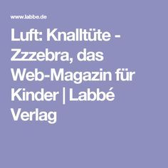 Luft: Knalltüte - Zzzebra, das Web-Magazin für Kinder   Labbé Verlag