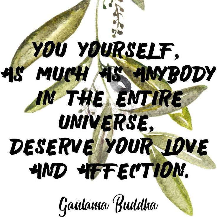 You yourself as much as anybody in the entire universe deserve your love and affection. Gautama #Buddha   #qotd #365project 178/365 #quoteoftheday #quotes #varnishedtruths #lifequotes #inspirationalquotes #motivationalquotes #instaquote #quotestagram #wordstoliveby #quotestoliveby #spiritual #liveauthentic #blessed #positivemindset #beingpassionate #inspiration #motivation #believe #wavesofkindness #design #graphicdesign #Buddha #WednesdayWisdom #WisdomWednesday