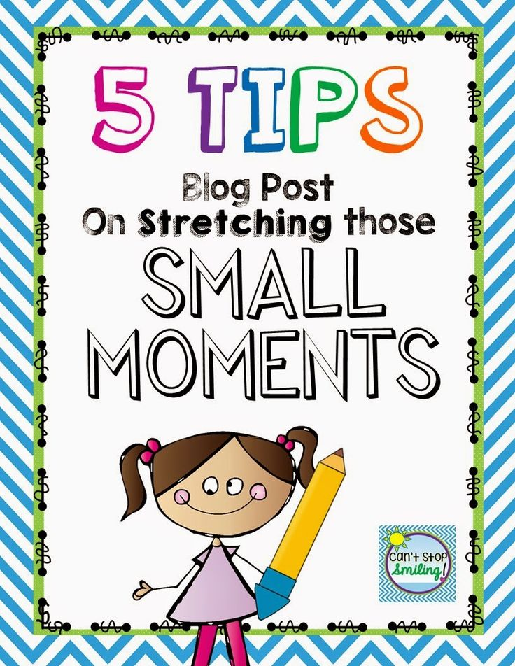 5 Tips for Stretching those Small Moments You will read about the importance of 1)using mentor texts, 2) giving students the actual words-they will use them time and time again...and more