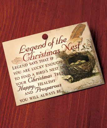 Legend Of The Christmas Nest: According to legend, the one who finds a bird's nest in a Christmas tree gets a year of good luck, health and happiness. Give the gift of good luck to a friend, or place a realistic bird's nest in your own Christmas tree.