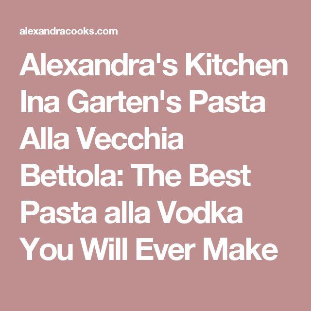 Alexandra's Kitchen Ina Garten's Pasta Alla Vecchia Bettola: The Best Pasta alla Vodka You Will Ever Make