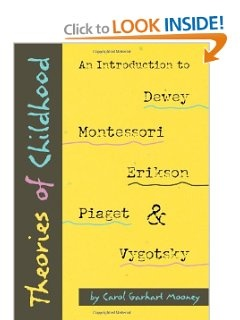 Theories of Childhood: An Introduction to Dewey, Montessori, Erikson, Piaget  Vygotsky- primer on 5 educational theorists