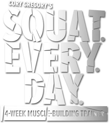Cory Gregory's Squat Every Day: Program Overview - Bodybuilding.com . This goes against  anything I am told, but I will give it a shot.