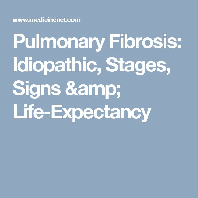 Pulmonary Fibrosis: Idiopathic, Stages, Signs & Life-Expectancy