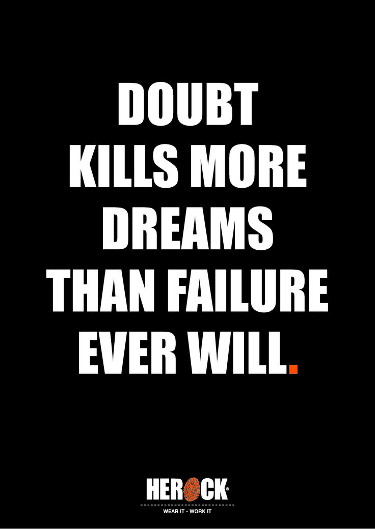 HEROCK QUOTE:  Doubt kills more dreams than failure