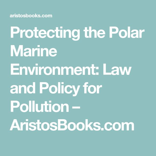 Protecting the Polar Marine Environment: Law and Policy for Pollution – AristosBooks.com