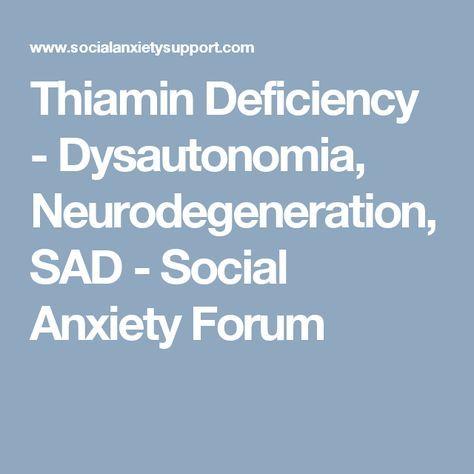 Thiamin Deficiency - Dysautonomia, Neurodegeneration, SAD - Social Anxiety Forum