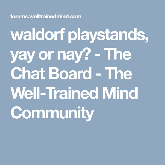 waldorf playstands, yay or nay? - The Chat Board - The Well-Trained Mind Community