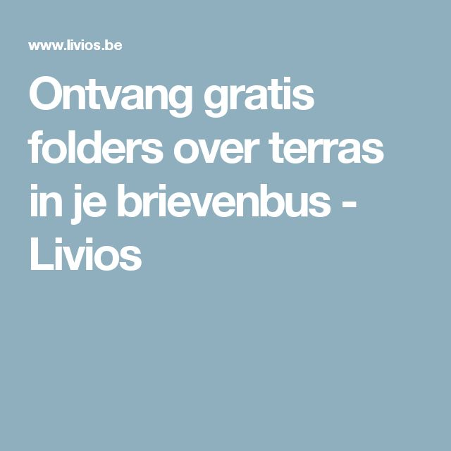 Ontvang gratis folders over terras in je brievenbus - Livios