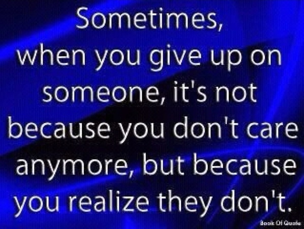 Sometimes When You Give Up On Someone Its Not Because You Dont