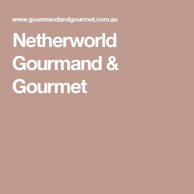Netherworld Gourmand & Gourmet
