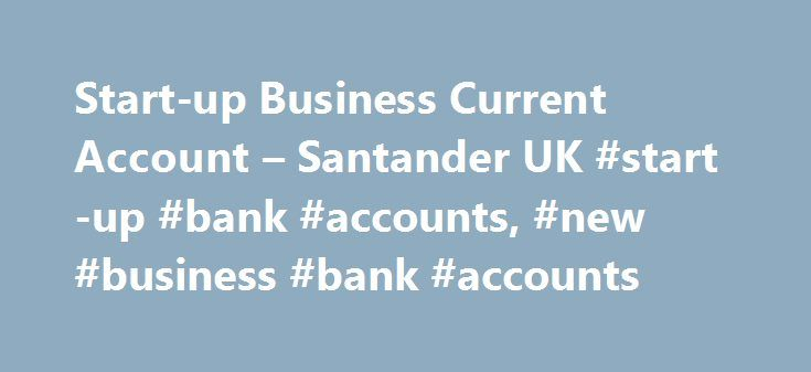 Start-up Business Current Account – Santander UK #start-up #bank #accounts, #new #business #bank #accounts http://poland.nef2.com/start-up-business-current-account-santander-uk-start-up-bank-accounts-new-business-bank-accounts/  # Start-up Business Current Account 12 or 18 months free business banking with the Start-up Business Current Account If your small to medium sized business is in its first year of trading, has up to two directors, owners (shareholders) or partners and this is its…