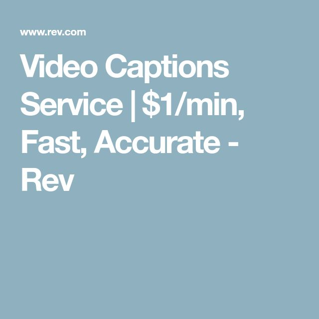 Video Captions Service   $1/min, Fast, Accurate - Rev