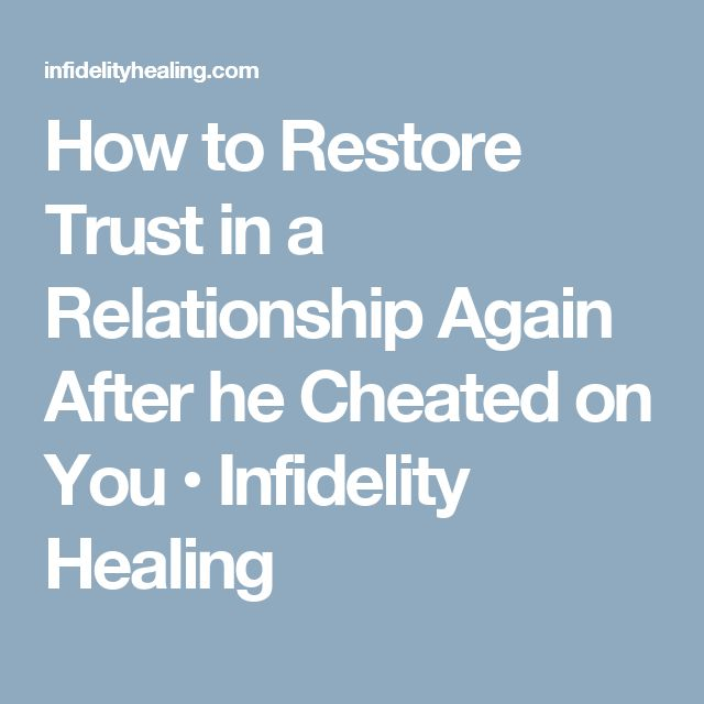 How to Restore Trust in a Relationship Again After he Cheated on You • Infidelity Healing