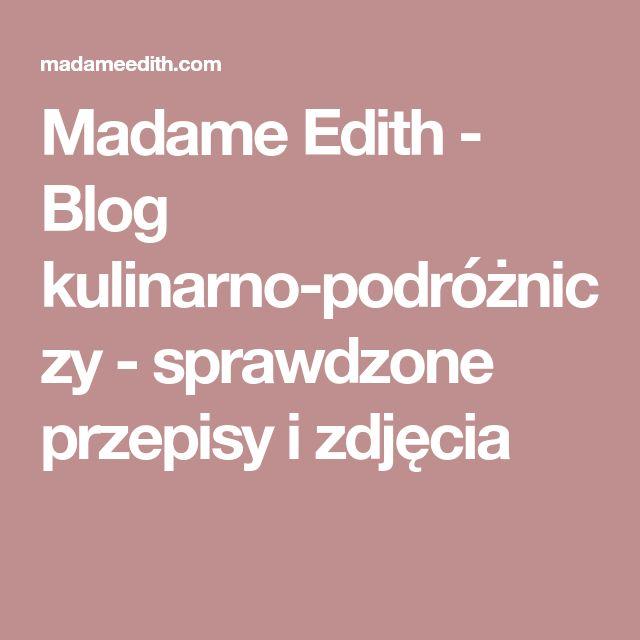 Madame Edith - Blog kulinarno-podróżniczy - sprawdzone przepisy i zdjęcia