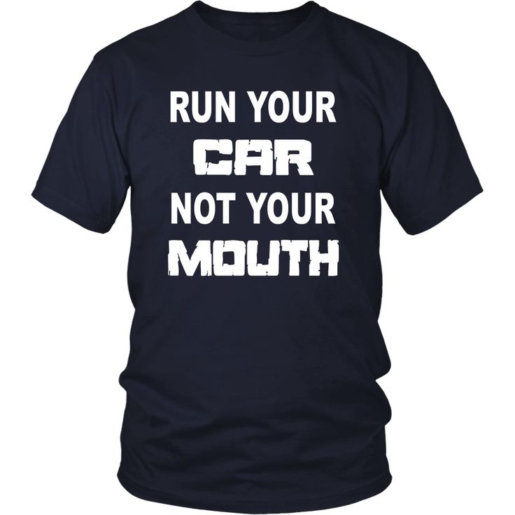Run Your Car Not Your Mouth Shirt Street Outlaws Racing