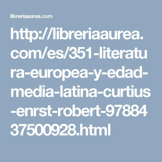 http://libreriaaurea.com/es/351-literatura-europea-y-edad-media-latina-curtius-enrst-robert-9788437500928.html