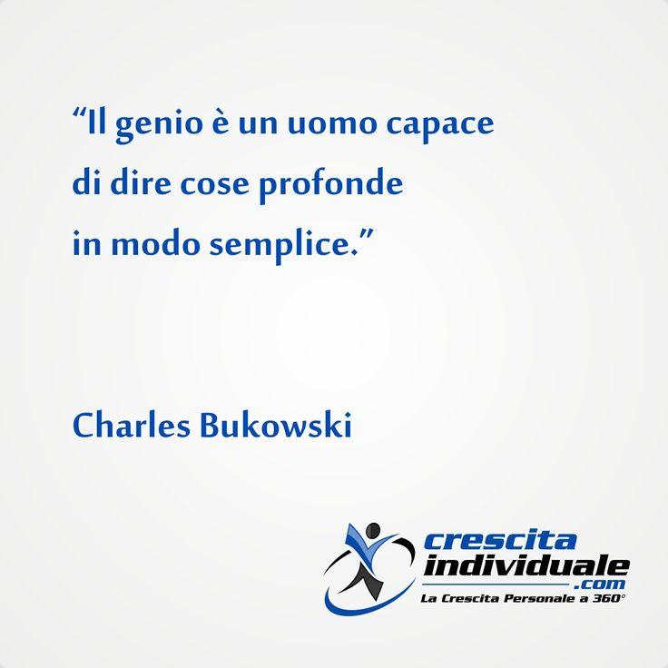 Il genio è un uomo capace di dire cose profonde in modo semplice. [Charles Bukowski]